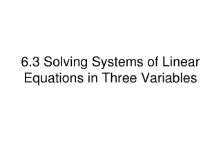 6.3 Solving Systems of Linear Equations in Three Variables