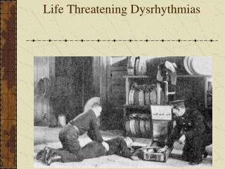 Life Threatening Dysrhythmias
