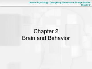 Chapter 2 Brain and Behavior