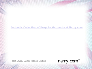 Fantastic Collection of Bespoke Garments at Narry
