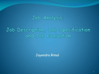 Job Analysis:  Job Description, Job Specification and Job Evaluation
