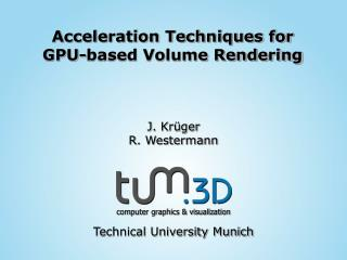 Acceleration Techniques for GPU-based Volume Rendering