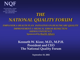 Kenneth W. Kizer, M.D., M.P.H. President and CEO The National Quality Forum September 10, 2002