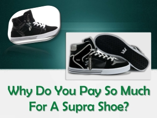 Why Do You Pay So Much For A Supra Shoe