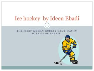 Ice hockey  by Ideen Ebadi