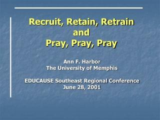 Recruit, Retain, Retrain and  Pray, Pray, Pray