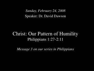 Christ: Our Pattern of Humility Philippians 1:27-2:11 Message 3 on our series in Philippians