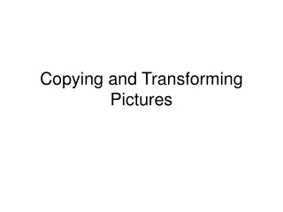 Copying and Transforming Pictures