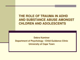 THE ROLE OF TRAUMA IN ADHD AND SUBSTANCE ABUSE AMONGST CHLDREN AND ADOLESCENTS