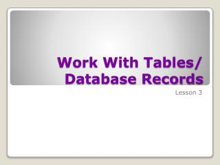 Work With Tables/ Database Records