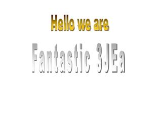 Fantastic 3JEa