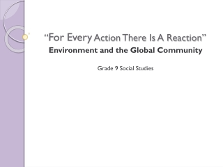 """"""" For Every  Action There Is A Reaction"""""""