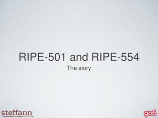 RIPE-501 and RIPE-554