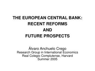 THE EUROPEAN CENTRAL BANK: RECENT REFORMS  AND  FUTURE PROSPECTS