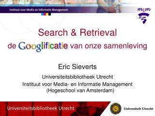 Search & Retrieval de  Googl  i f i c a t i e van onze samenleving