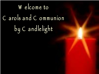 Welcome to  Carols and Communion by Candlelight