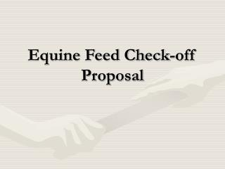Equine Feed Check-off Proposal