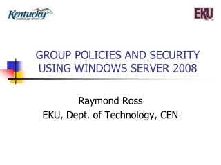 GROUP POLICIES AND SECURITY USING WINDOWS SERVER 2008