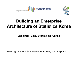 Building an Enterprise Architecture of Statistics Korea Leechul  Bae, Statistics Korea