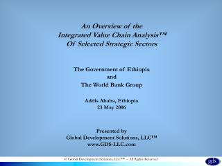 An Overview of the Integrated Value Chain Analysis™ Of Selected Strategic Sectors The Government of Ethiopia and The W