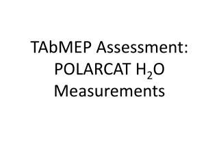 TAbMEP Assessment: POLARCAT H 2 O Measurements