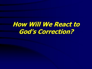 How Will We React to  God's Correction?