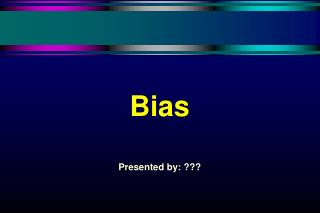 Bias Presented by: ???