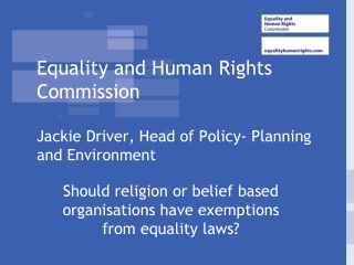 Equality and Human Rights Commission  Jackie Driver, Head of Policy- Planning and Environment