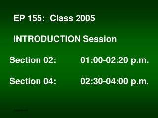 EP 155:  Class 2005 INTRODUCTION Session Section 02:01:00-02:20 p.m.