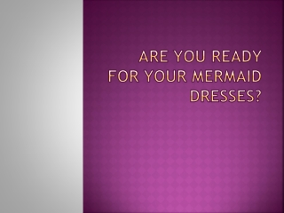 Are You Ready For Your Mermaid Dresses