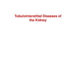 Tubulointerstitial Diseases of the Kidney