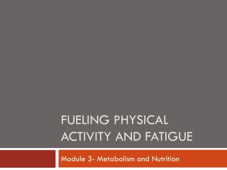Fueling physical activity and fatigue