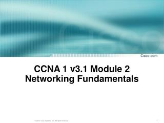 CCNA 1 v3.1 Module 2  Networking Fundamentals