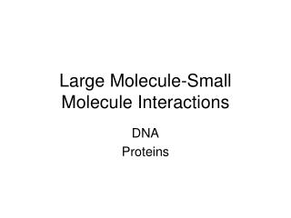 Large Molecule-Small Molecule Interactions