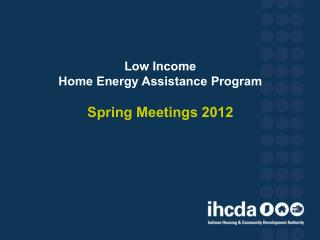Low Income  Home Energy Assistance Program  Spring Meetings 2012