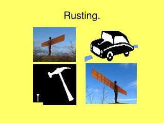 Rusting.