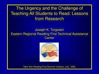 The Urgency and the Challenge of Teaching All Students to Read: Lessons from Research  Joseph K. Torgesen Eastern Region