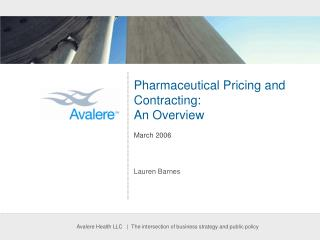 Pharmaceutical Pricing and Contracting:  An Overview March 2006