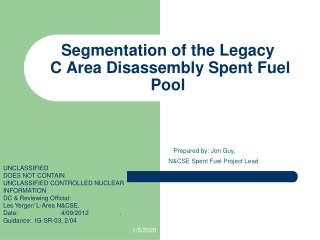 Segmentation of the Legacy  C Area Disassembly Spent Fuel  Pool