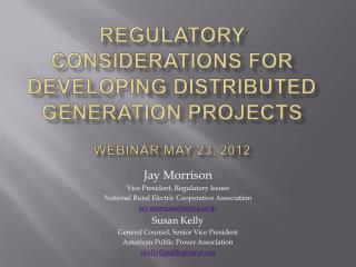 Regulatory Considerations for Developing Distributed Generation Projects  Webinar May 23, 2012