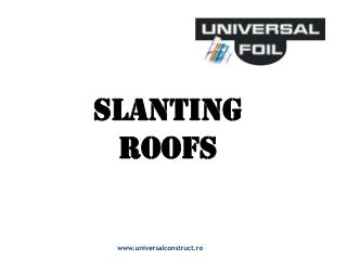 SLANTING  ROOFS