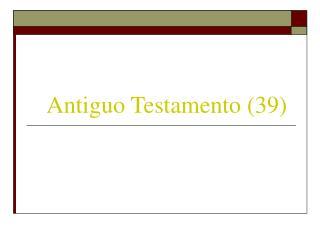 Antiguo Testamento (39)
