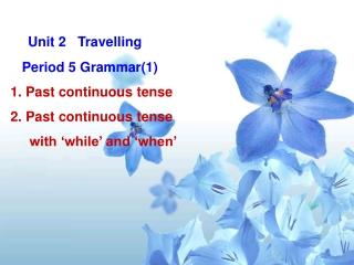 Unit 2   Travelling         Period 5 Grammar(1) 1. Past continuous tense 2. Past continuous tense