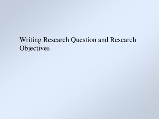 Writing Research Question and Research Objectives