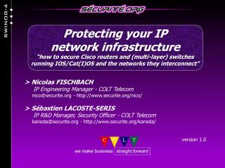 > Nicolas FISCHBACH      IP Engineering Manager - COLT Telecom      nico@securite.org - http://www.securite.org/nico/