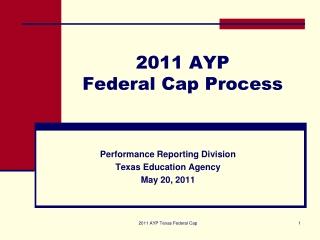 2011 AYP  Federal Cap Process