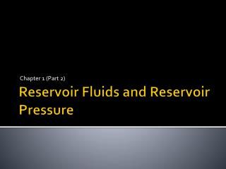 Reservoir Fluids and Reservoir Pressure