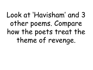 Look at 'Havisham' and 3 other poems. Compare how the poets treat the theme of revenge.