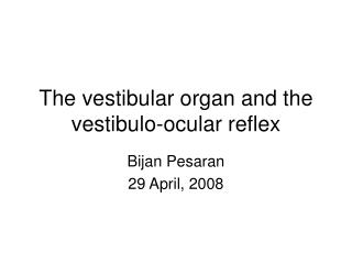 The vestibular organ and the vestibulo-ocular reflex