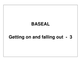 BASEAL Getting on and falling out  -  3